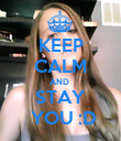 KEEP CALM AND  STAY  YOU :D - Personalised Poster large