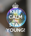 KEEP CALM AND STAY YOUNG! - Personalised Poster large