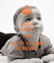 KEEP CALM AND STAY YOUNG FOREVER - Personalised Poster large