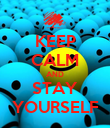 KEEP CALM AND STAY YOURSELF - Personalised Poster large