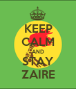 KEEP CALM AND STAY ZAIRE - Personalised Poster large
