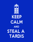 KEEP CALM AND STEAL A  TARDIS - Personalised Poster large