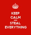 KEEP CALM AND STEAL  EVERYTHING - Personalised Poster large