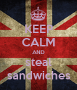 KEEP CALM AND steal sandwiches - Personalised Poster large