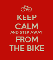 KEEP CALM AND STEP AWAY FROM THE BIKE - Personalised Poster large