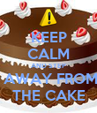 KEEP CALM AND STEP  AWAY FROM THE CAKE - Personalised Poster large
