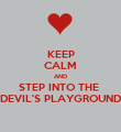 KEEP CALM AND STEP INTO THE  DEVIL'S PLAYGROUND - Personalised Poster large