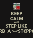 KEEP CALM AND STEP LIKE <U̶̲̅RB̲̅A₪><ST€PP€RS>  - Personalised Poster small