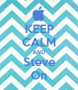 KEEP CALM AND Steve On - Personalised Poster large
