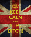 KEEP CALM AND STFU BITCH! - Personalised Poster large