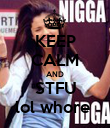 KEEP CALM AND  STFU  lol whore  - Personalised Poster large