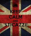 KEEP CALM AND 'STICAZZI!  - Personalised Poster large