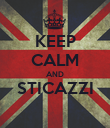 KEEP CALM AND STICAZZI  - Personalised Poster large