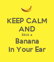 KEEP CALM AND Stick a Banana  In Your Ear  - Personalised Poster large