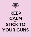 KEEP CALM AND STICK TO YOUR GUNS - Personalised Poster large