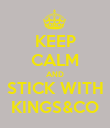 KEEP CALM AND STICK WITH KINGS&CO - Personalised Poster large