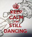 KEEP CALM AND STILL  DANCING  - Personalised Poster large