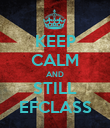 KEEP CALM AND STILL EFCLASS - Personalised Poster large