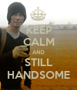 KEEP CALM AND STILL HANDSOME - Personalised Poster large