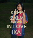 KEEP CALM AND STILL IN LOVE IKA - Personalised Poster large
