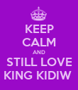 KEEP CALM AND STILL LOVE KING KIDIW  - Personalised Poster large