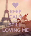 KEEP CALM AND STILL  LOVING ME - Personalised Poster large