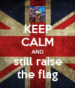 KEEP CALM AND still raise the flag - Personalised Poster large