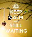 KEEP CALM AND STILL WAITING - Personalised Poster large