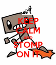 KEEP CALM AND STOMP ON IT - Personalised Poster large