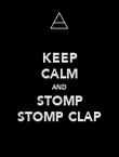 KEEP CALM AND STOMP STOMP CLAP - Personalised Poster large