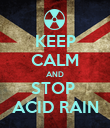 KEEP CALM AND STOP  ACID RAIN - Personalised Poster large