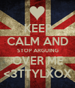 KEEP CALM AND STOP ARGUING OVER ME <3TTYLXOX - Personalised Poster large