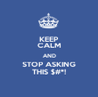 KEEP CALM AND STOP ASKING THIS $#*! - Personalised Poster large