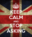 KEEP CALM AND STOP ASKING - Personalised Poster large