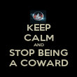 KEEP CALM AND STOP BEING A COWARD - Personalised Poster large