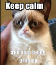Keep calm      and stop being grumpy - Personalised Poster large