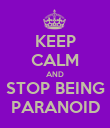 KEEP CALM AND STOP BEING PARANOID - Personalised Poster large