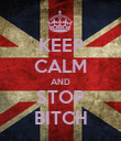 KEEP CALM AND STOP BITCH - Personalised Poster large