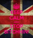 KEEP CALM AND STOP BITCHHIN! - Personalised Poster large