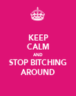 KEEP CALM AND STOP BITCHING AROUND - Personalised Poster large