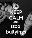 KEEP CALM AND stop  bullyings - Personalised Poster large