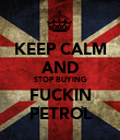 KEEP CALM AND STOP BUYING FUCKIN PETROL - Personalised Poster large
