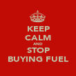 KEEP CALM AND STOP BUYING FUEL - Personalised Poster large