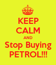 KEEP CALM AND Stop Buying PETROL!!! - Personalised Poster large