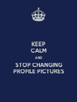 KEEP CALM AND STOP CHANGING PROFILE PICTURES - Personalised Poster large