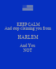 KEEP CALM And stop claiming you from HARLEM And You  NOT - Personalised Poster large