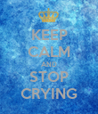 KEEP CALM AND STOP CRYING - Personalised Poster large