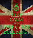 KEEP CALM AND STOP CYBER BULLYING ! - Personalised Poster large