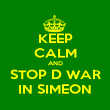 KEEP CALM AND STOP D WAR IN SIMEON - Personalised Poster large