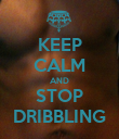 KEEP CALM AND STOP DRIBBLING - Personalised Poster small